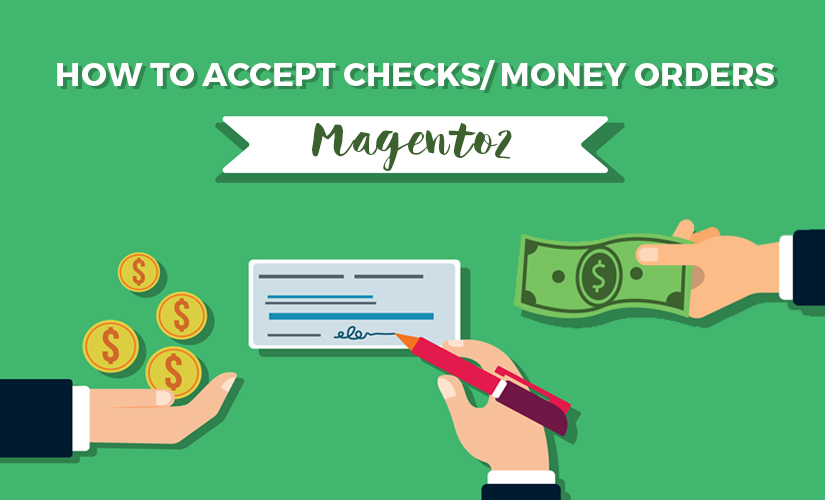 How to Accept Checks Money Orders in Magento 2