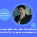 An interview with Saurabh Choudhary on how to drive traffic to your ecommerce store