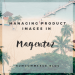 How to Manage Product Images in Magento 2